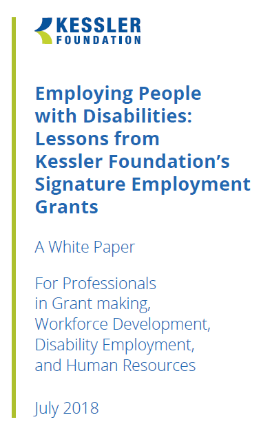 employing people with disabilities lessons from kessler foundation signature employment grants A white paper for professionals in grant making workforce development disability employment and human resources july 2018