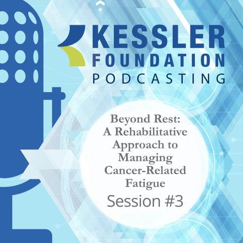 Photo of Kessler Foundation podcast poster frame for cancer fatigue